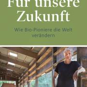 """Bild vom Buchcover. Der Titel des Buches lautet """"Für unsere Zukunft - Wie Bio-Pioniere die Welt verändern"""""""